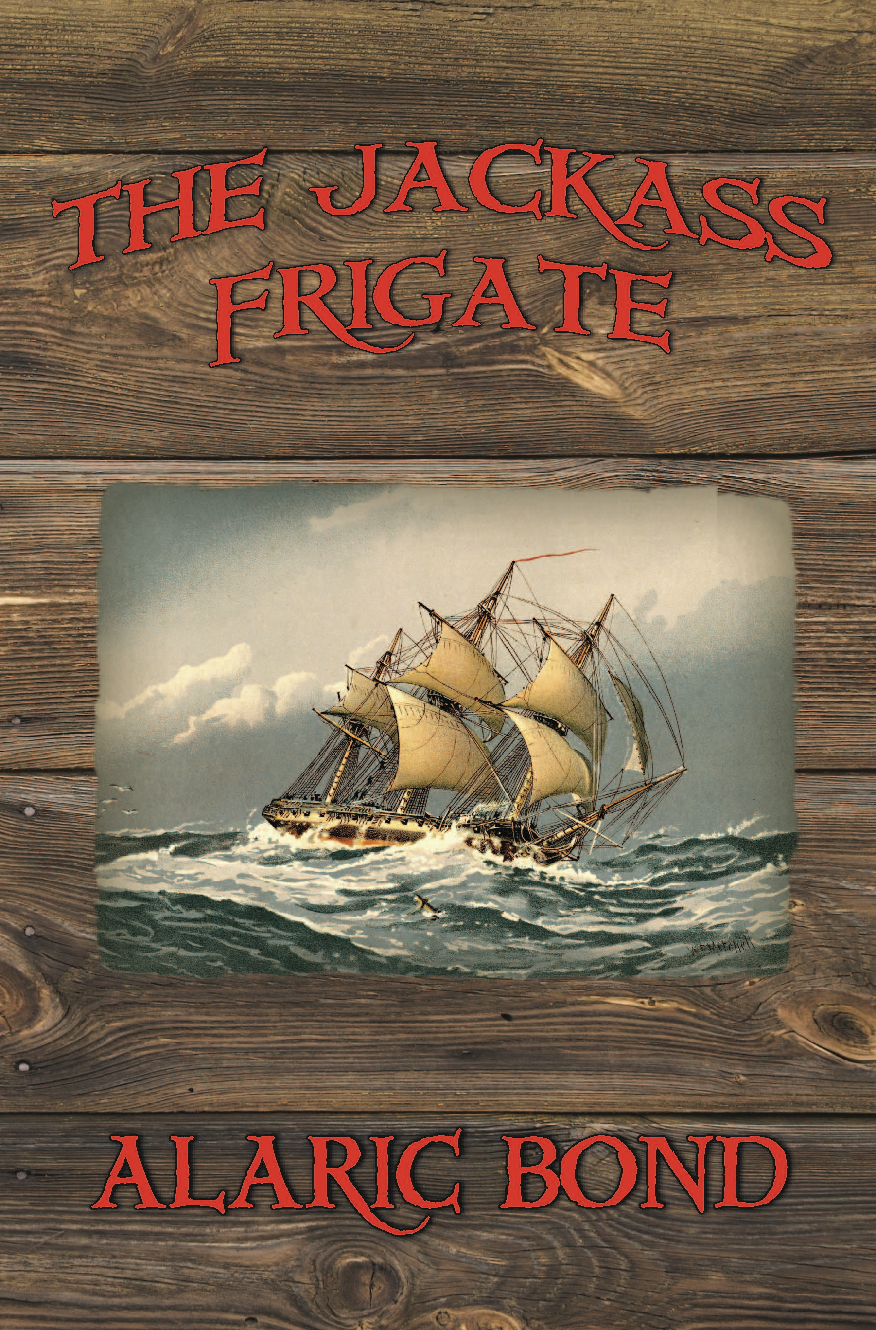The Jackass Frigate By: Alaric Bond