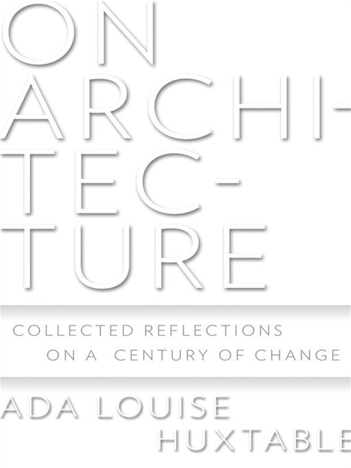 On Architecture: Collected Reflections on a Century of Change Collected Reflections on a Century of Change