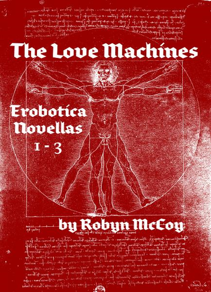 The Love Machines: The Erobotica Series (Novellas 1, 2, & 3)