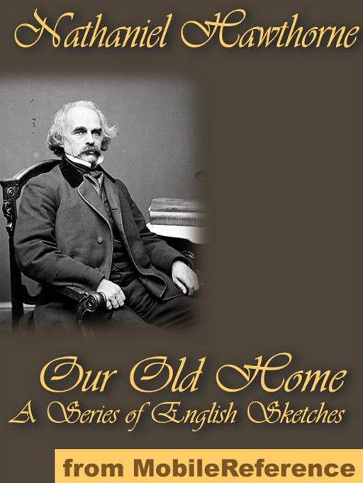 Our Old Home - A Series Of English Sketches  (Mobi Classics) By: Nathaniel Hawthorne