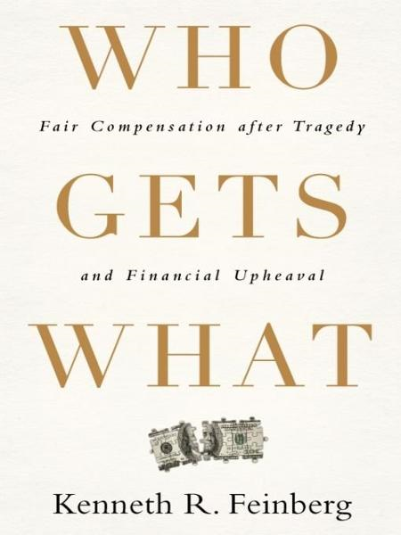 Who Gets What By: Kenneth R. Feinberg