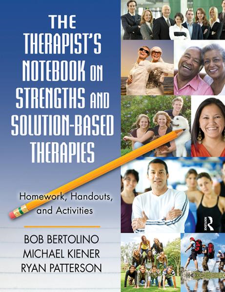 The Therapist's Notebook on Strengths and Solution-Based Therapies By: Bob Bertolino,Michael Kiener,Ryan Patterson