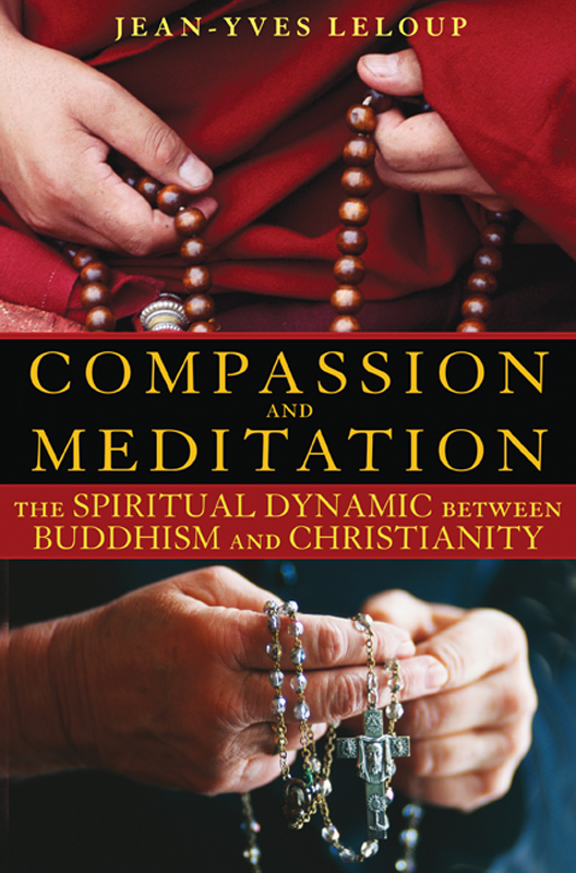 Compassion and Meditation: The Spiritual Dynamic between Buddhism and Christianity By: Jean-Yves Leloup