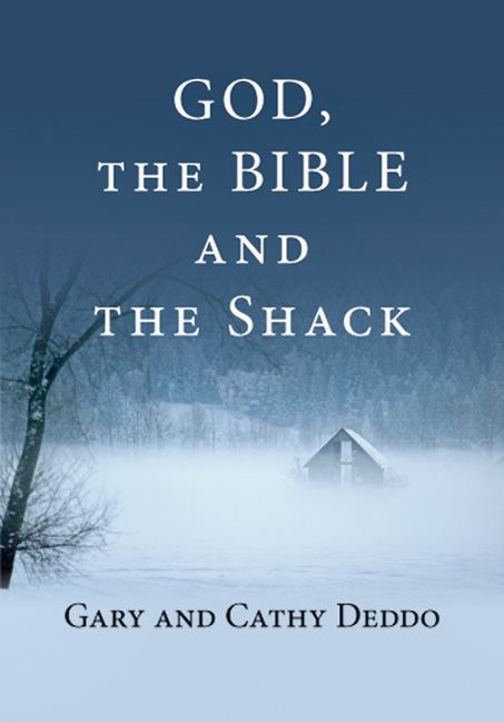 God, the Bible and the Shack:   By: Gary Deddo,Cathy Deddo