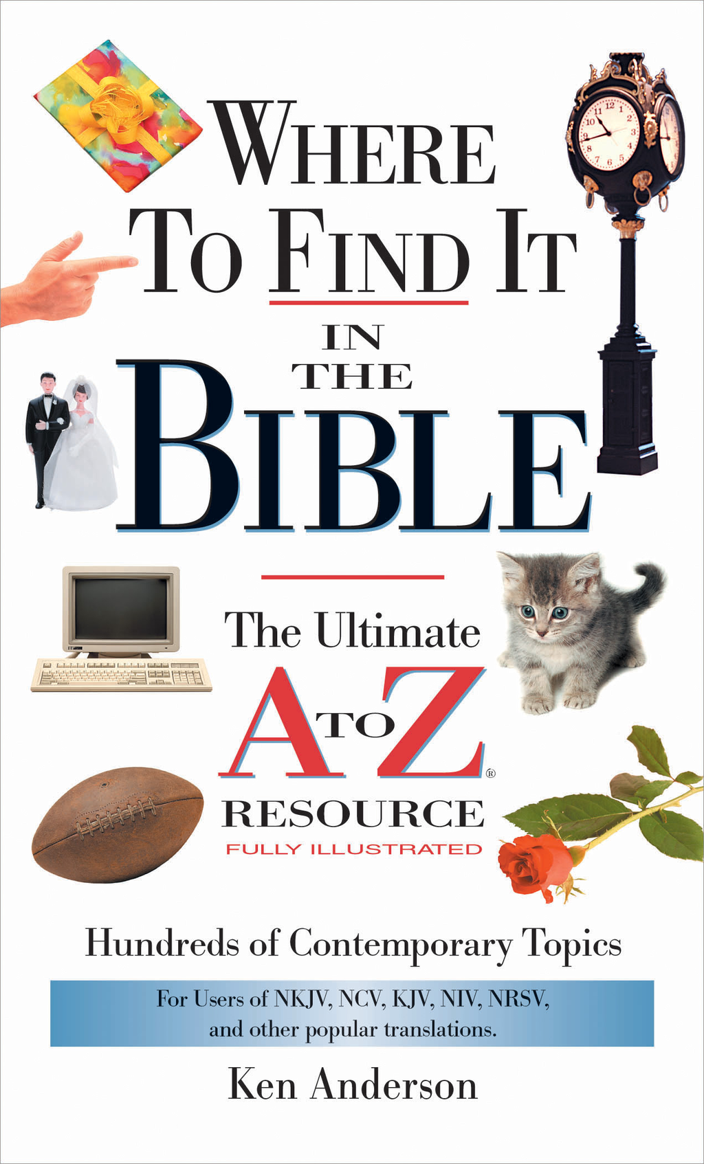 Where to Find It in the Bible By: Ken Anderson