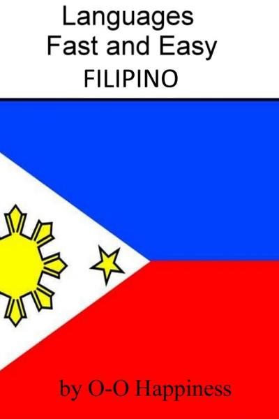 Languages Fast and Easy ~ Filipino By: O-O Happiness