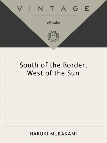 South of the Border, West of the Sun By: Haruki Murakami