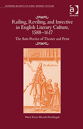Railing, Reviling, and Invective in English Literary Culture, 15881617 By: Maria Teresa Micaela Prendergast
