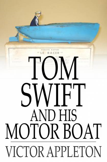 Cover Image: Tom Swift And His Motor Boat: Or, The Rivals Of Lake Carlopa