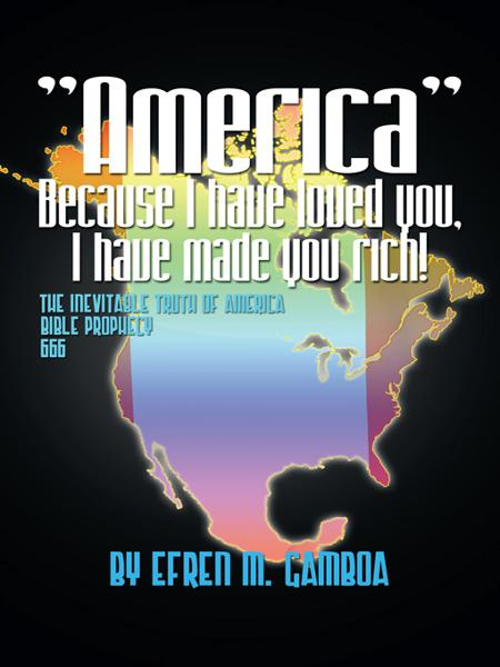 """America"" Because I have loved you, I have made you rich!"