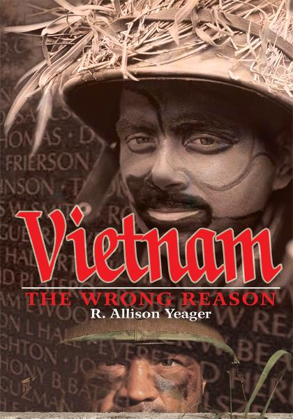 Vietnam: The Wrong Reason By: R. Yeager