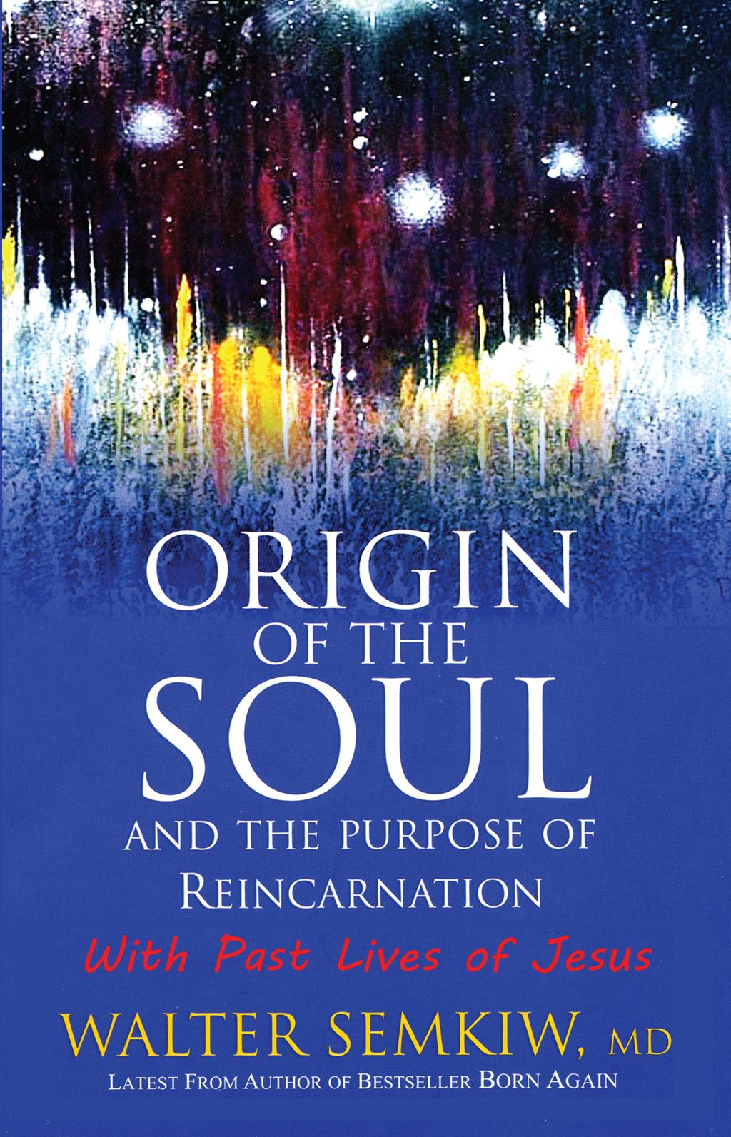 Origin of the Soul and the Purpose of Reincarnation By: Walter Semkiw