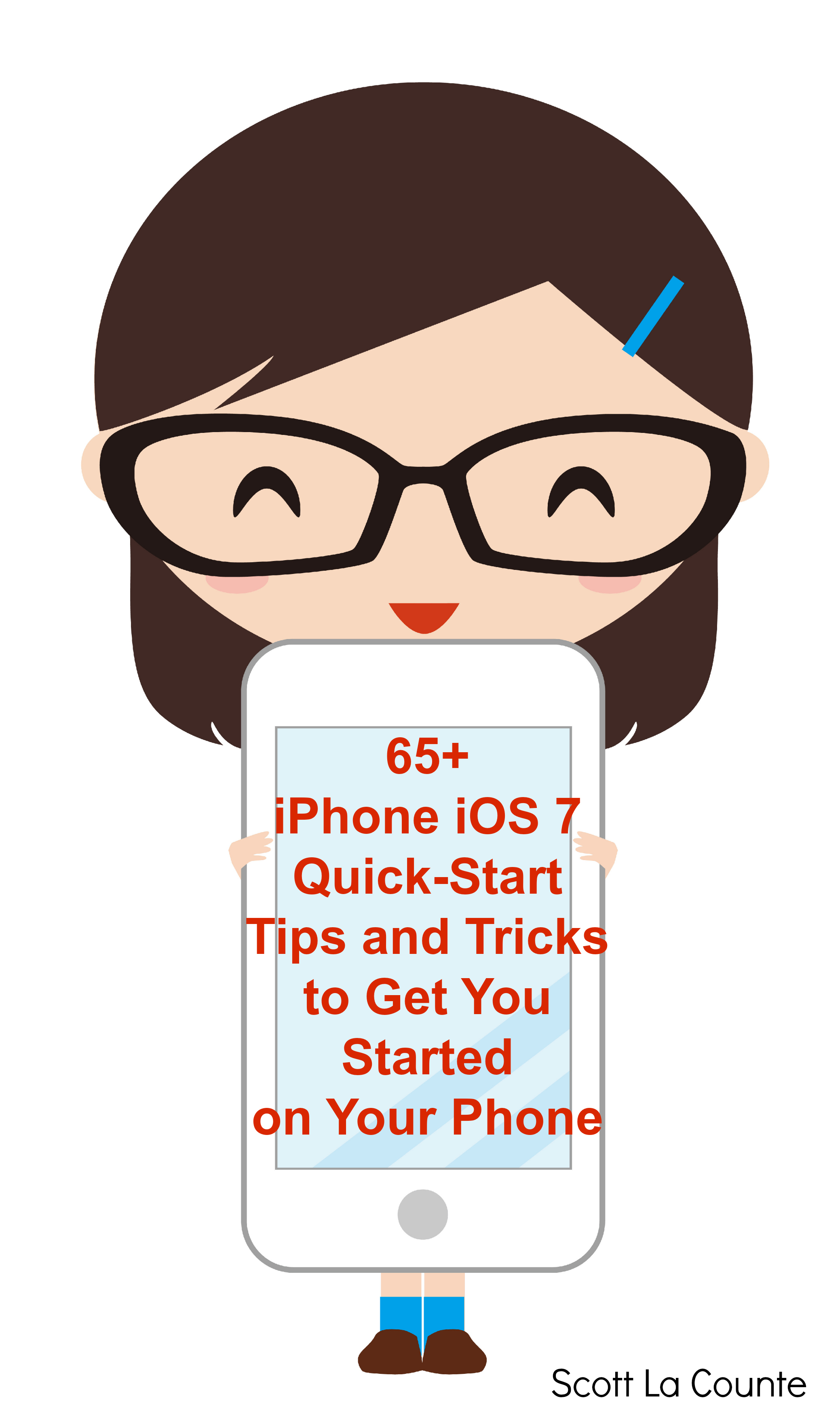 Scott La Counte - 65+ iPhone iOS 7 Quick-Start Tips and Tricks to Get You Started with Your Phone
