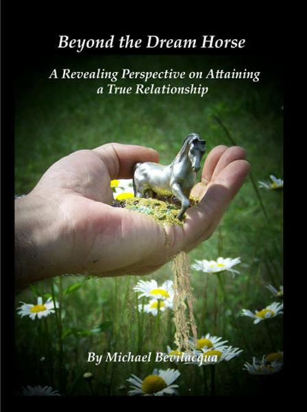 Beyond the Dream Horse: A Revealing Perspective on Attaining a True Relationship By: Michael Bevilacqua