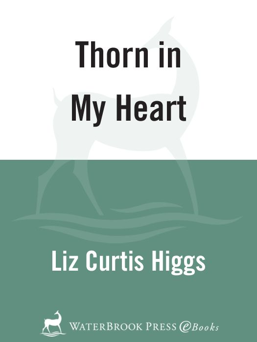 Thorn in My Heart By: Liz Curtis Higgs