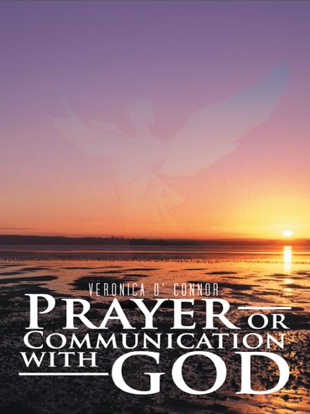 Prayer or Communication with God By: Veronica O' Connor