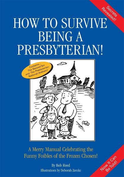 How to Survive Being a Presbyterian! By: Bob Reed