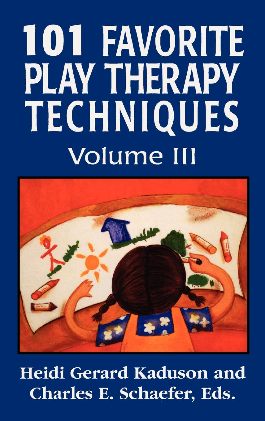101 Favorite Play Therapy Techniques By: Charles Schaefer,Heidi Kaduson