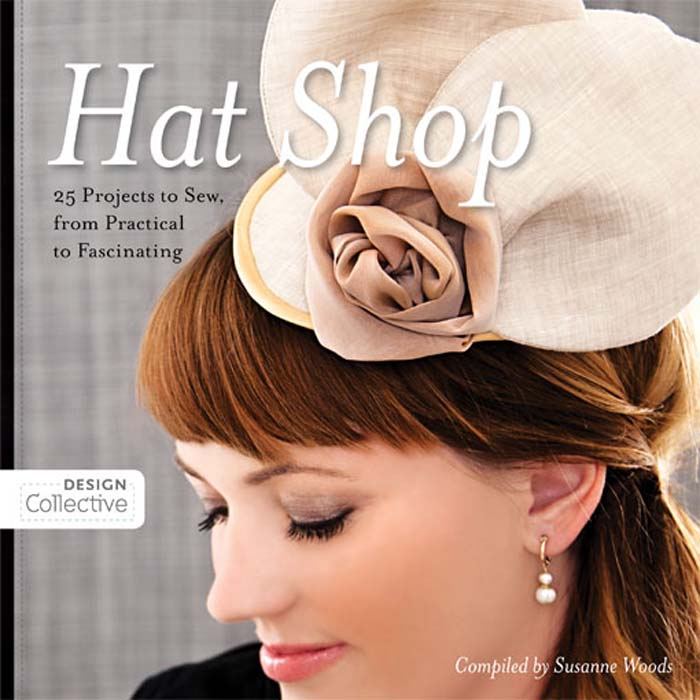 Hat Shop: 25 Projects to Sew, from Practical to Fascinating By: Susanne Woods