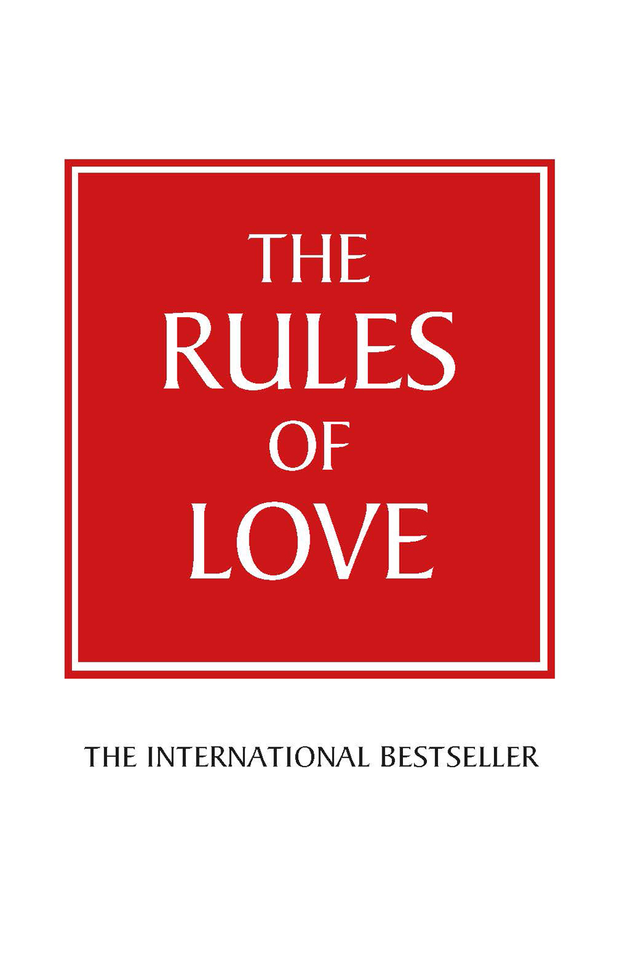 The Rules of Love A personal code for happier,  more fulfilling relationships