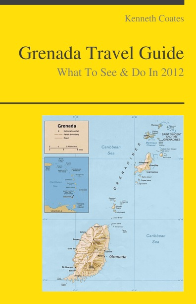Grenada, Caribbean Travel Guide - What To See & Do By: Kenneth Coates