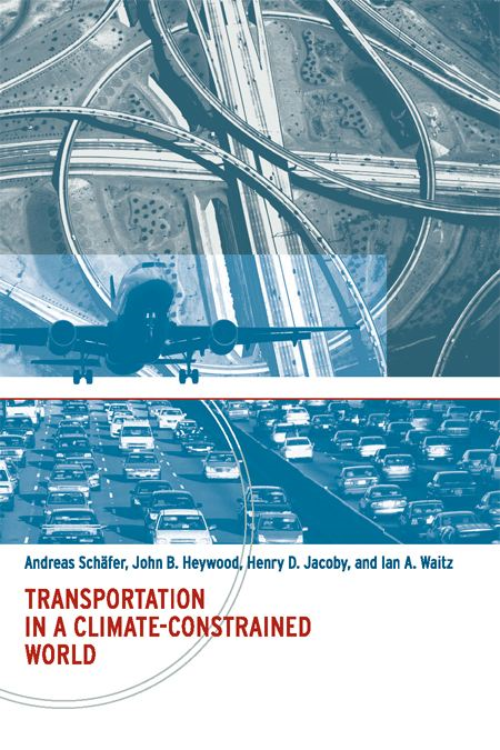 Transportation in a Climate-Constrained World By: Andreas Schäfer, John B. Heywood, Henry D. Jacoby, Ian A. Waitz