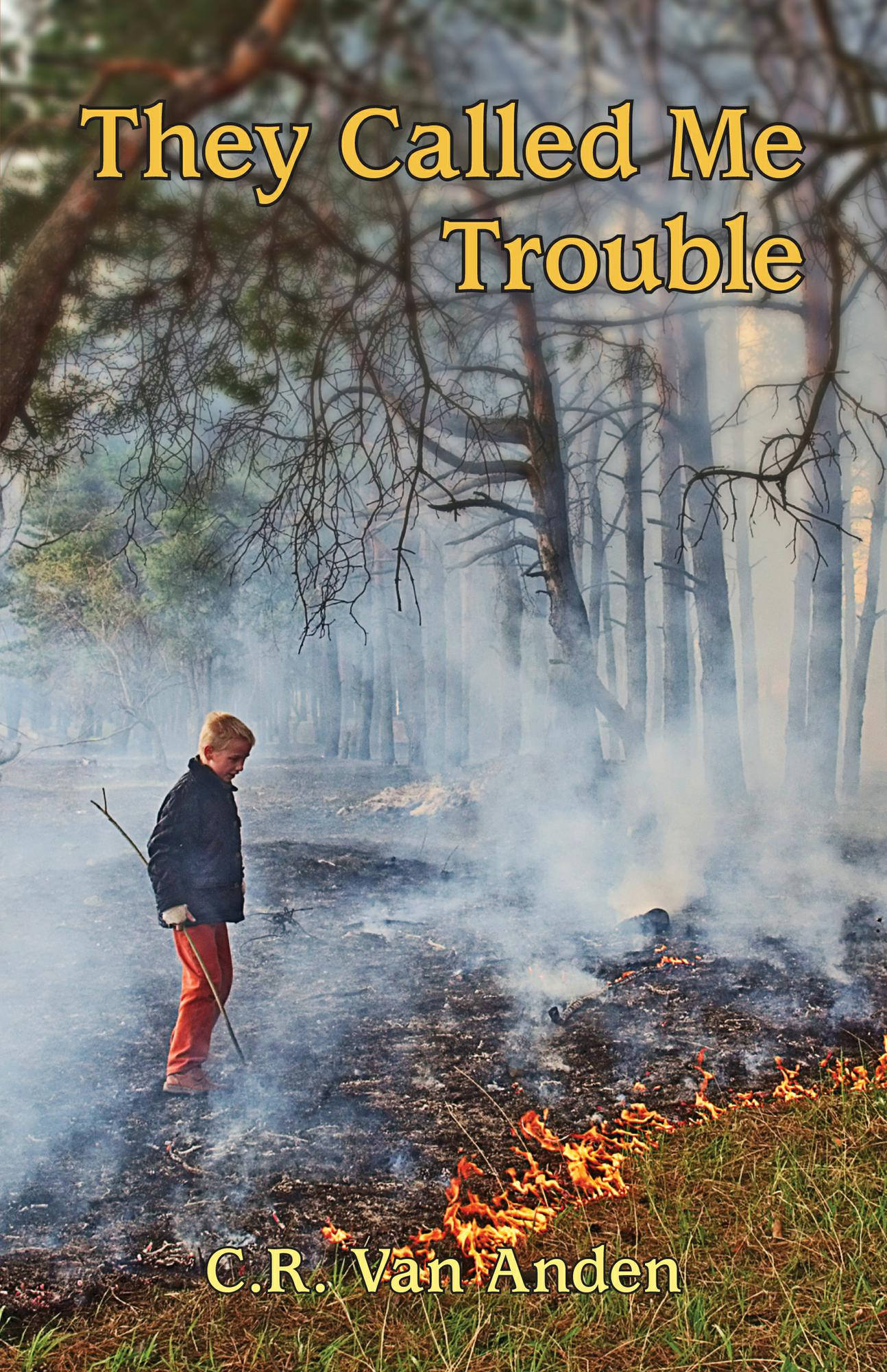 They Called Me Trouble By: C.R. Van Anden