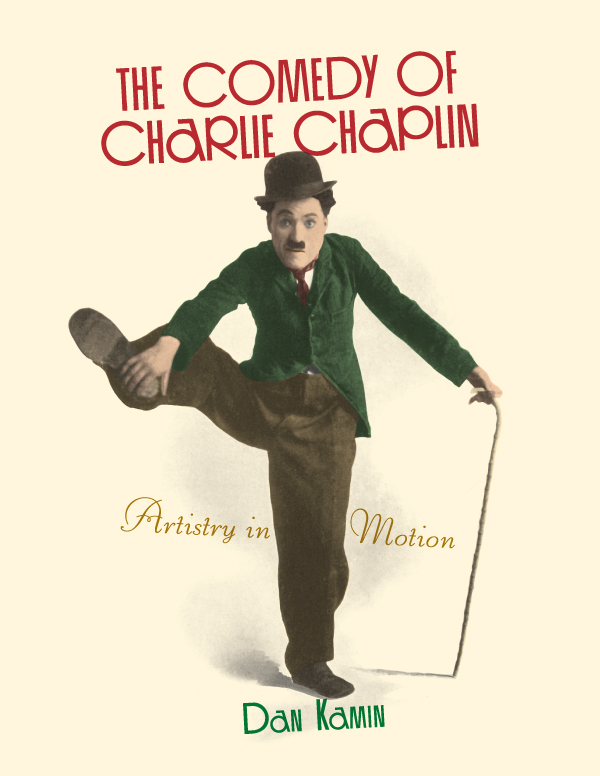 The Comedy of Charlie Chaplin By: Dan Kamin