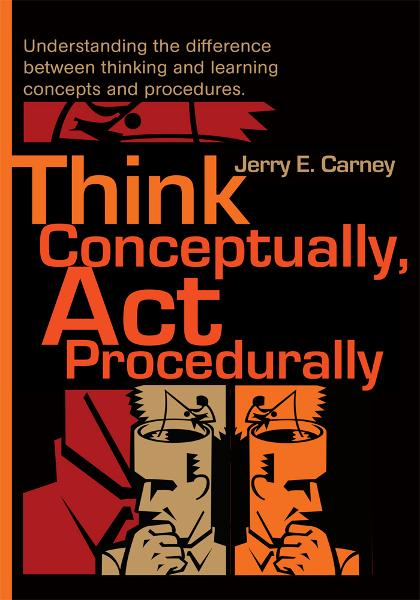 Think Conceptually, Act Procedurally By: Jerry Carney