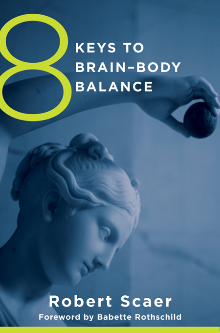 8 Keys to Brain-Body Balance (8 Keys to Mental Health) By: Robert Scaer