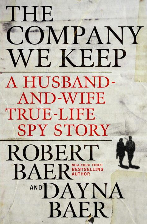 The Company We Keep By: Dayna Baer,Robert Baer