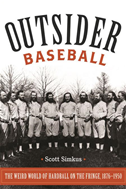Outsider Baseball: The Weird World Of Hardball On The Fringe, 18761950