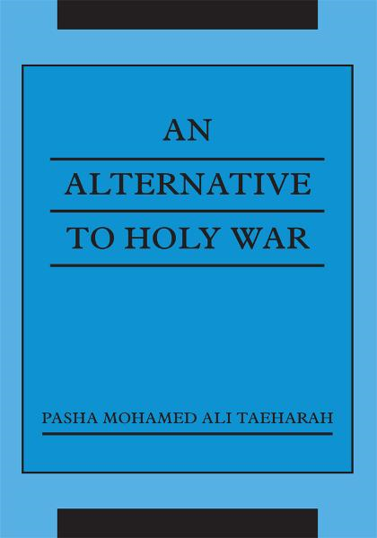 An Alternative To Holy War By: PASHA MOHAMED ALI TAEHARAH