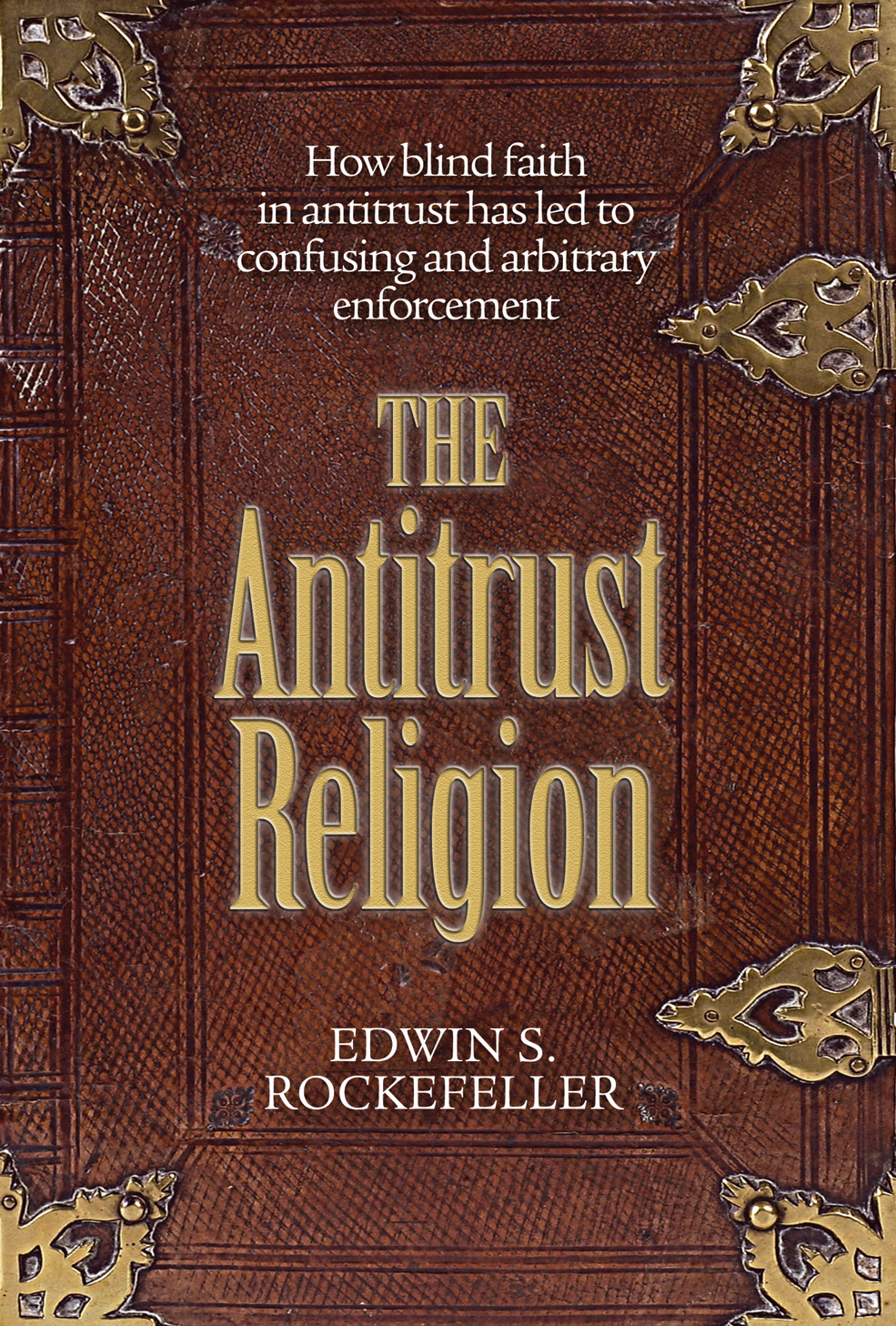The Antitrust Religion By: Edwin S. Rockefeller