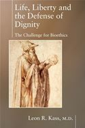 download Life Liberty & the Defense of Dignity: The Challenge for Bioethics book