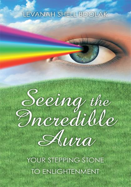 Seeing The Incredible Aura By: Levanah Shell Bdolak