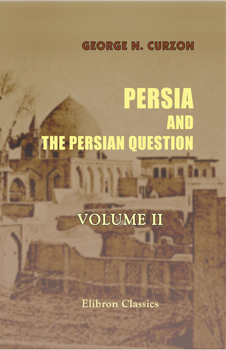 Persia and the Persian Question. In Two Volumes. Volume 2.