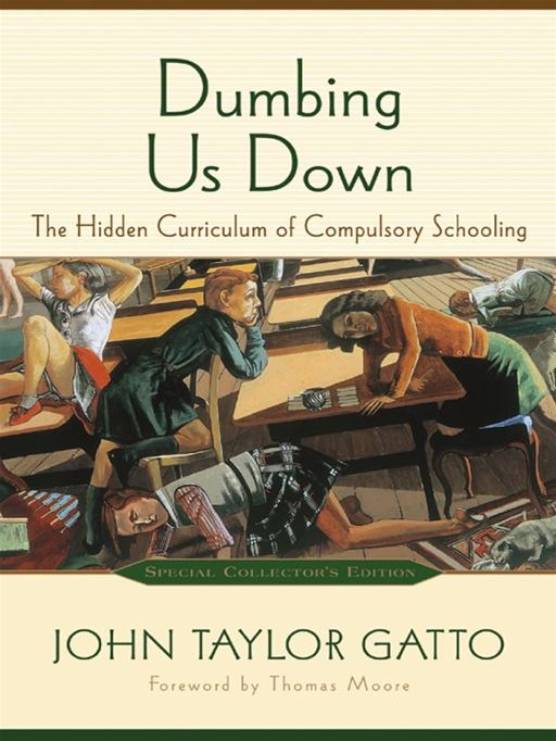 Dumbing Us Down By: John Taylor Gatto