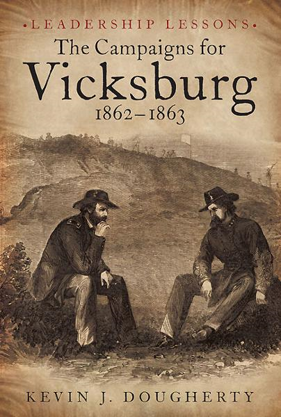 Kevin Dougherty - Campaigns for Vicksburg, 1862-63: Leadership Lessons