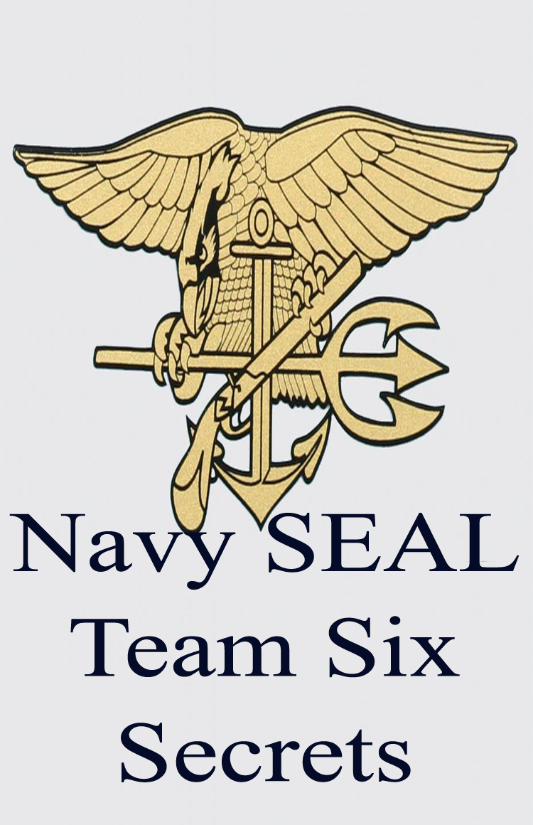 Navy SEAL Team Six Secrets By: Anonymous