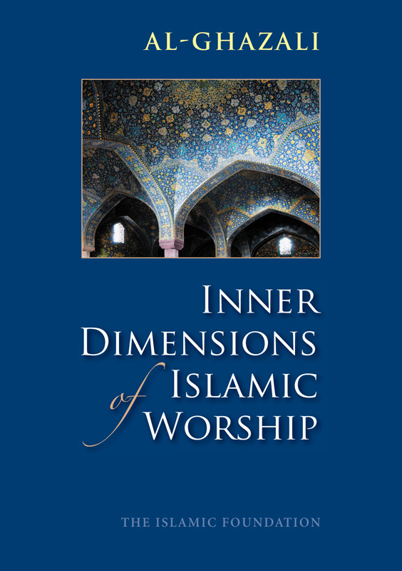 Inner Dimensions of Islamic Worship By: Imam al-Ghazali