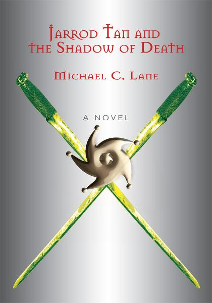 JARROD TAN AND THE SHADOW OF DEATH By: Michael Lane