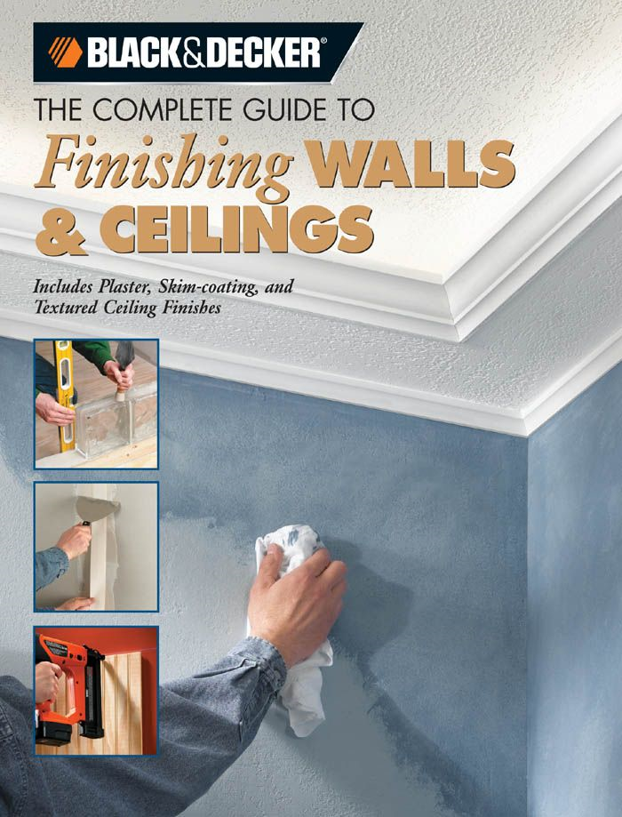 Black & Decker The Complete Guide to Finishing Walls & Ceilings: Includes Plaster, Skim-coating and Texture Ceiling Finishes By: Tom Lemmer