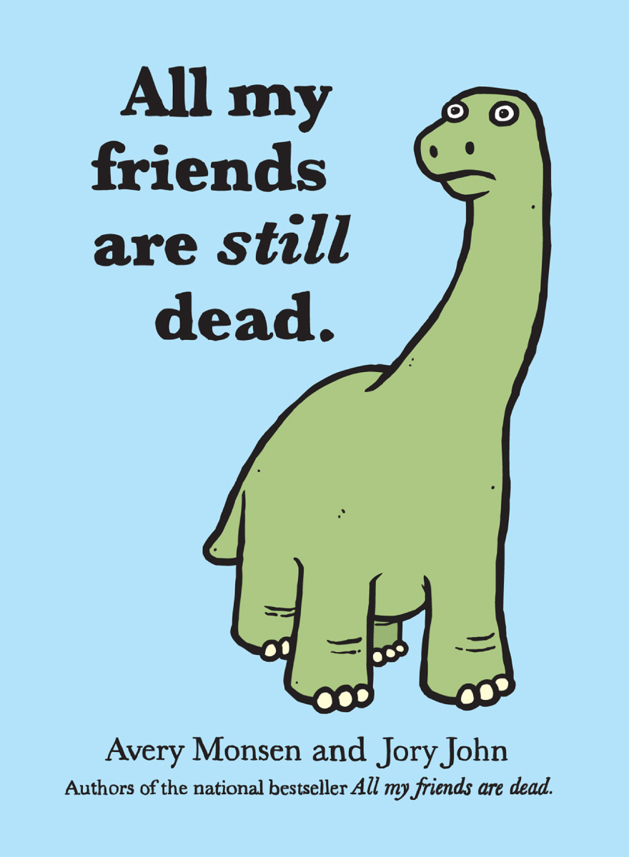 All My Friends Are Still Dead By: Avery Monsen , Jory John