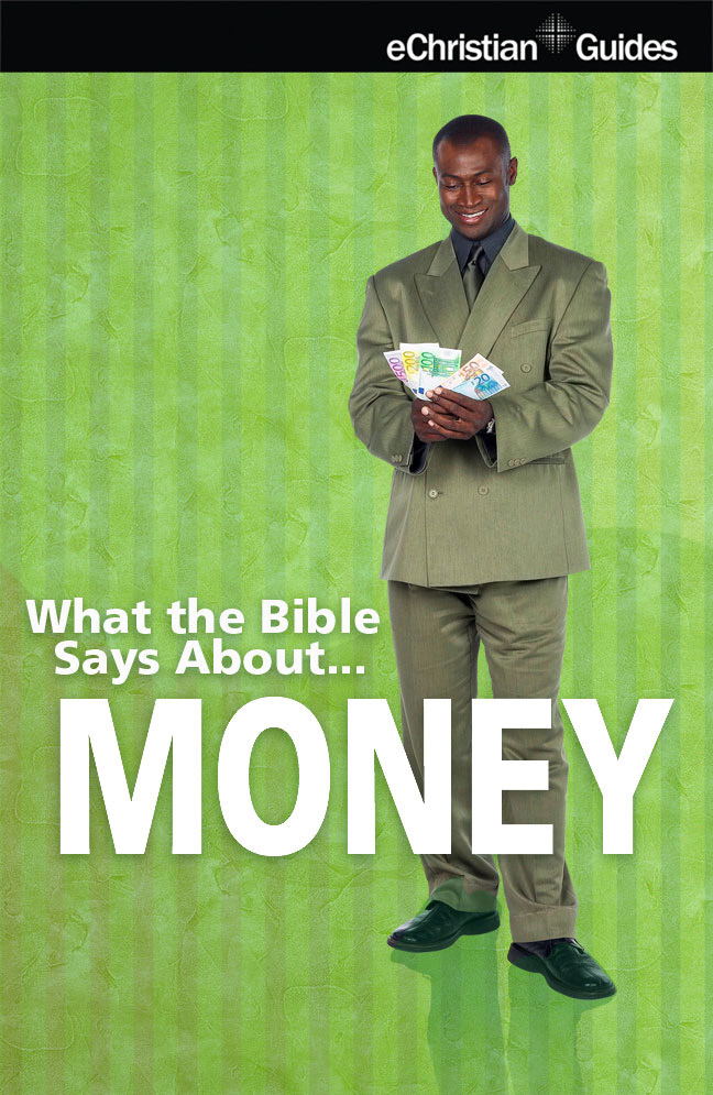What the Bible Says About Money By: eChristian