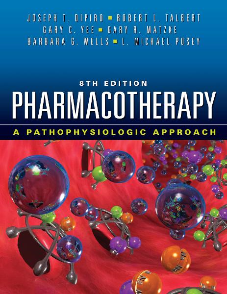 Pharmacotherapy: A Pathophysiologic Approach, Eighth Edition