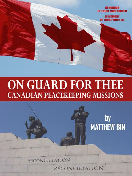On Guard For Thee: Canadian Peacekeeping Missions By: Matthew Bin
