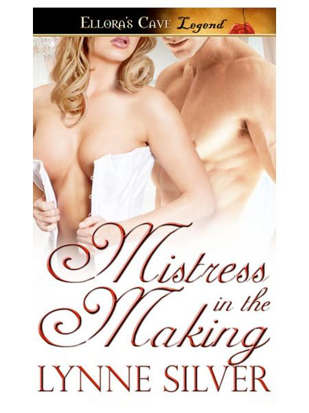 Mistress in the Making By: Lynne Silver