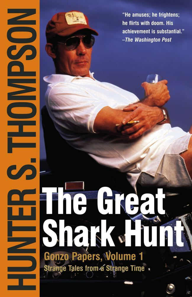 The Great Shark Hunt By: Hunter S. Thompson