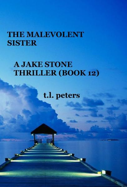 The Malevolent Sister, A Jake Stone Thriller (Book 12) By: T.L. Peters